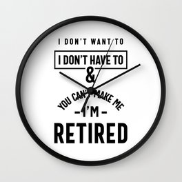 You Can't Make Me I'm Retired Shirt | Retirement Wall Clock