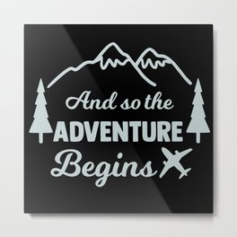 And So the Adventure Begins Moutnains Metal Print
