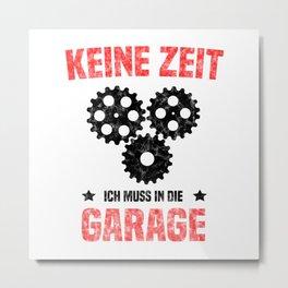 Keine Zeit Ich Muss In Die Garage T Shirt Automechaniker TShirt KFZ-Mechaniker Shirt Spruch Metal Print