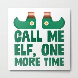 Call Me Elf One More Time Metal Print