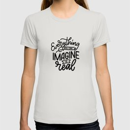 Everything You Can Imagine Is Real T-shirt