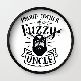 Proud owner of a Fuzzy Uncle - Funny hand drawn quotes illustration. Funny humor. Life sayings. Wall Clock