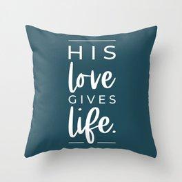 His Love Gives Life | John 10:10-11 | Deep Brine Blue Throw Pillow