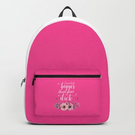 I Wear Heels Bigger Than Your Dick, Funny Quote Backpack