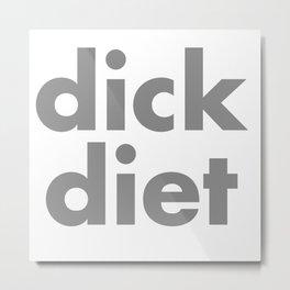 DICK DIET Metal Print