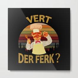 Vert Der Ferk? Metal Print