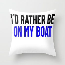 BOAT CAPTAIN BOATING: I´D rather be on my Boat Throw Pillow