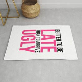 Better To Be Late Funny Quote Rug