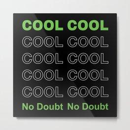 Cool Cool Cool Metal Print