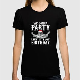 We Gonna Party Like It's My Birthday on Christmas Day Season Yuletide Winter Holidays T-shirt