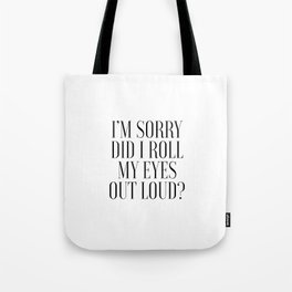 I'm Sorry Did I Role My Eyes Out Loud, Funny Quote Tote Bag