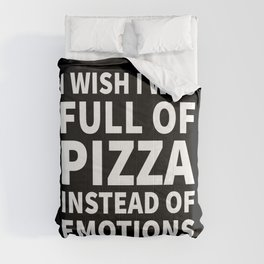 I Wish I Was Full of Pizza Instead of Emotions (Black & White) Comforters