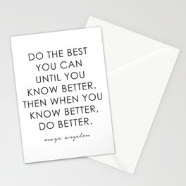 DO THE BEST YOU CAN UNTIL YOU KNOW BETTER. THEN WHEN YOU KNOW BETTER, DO BETTER.  Stationery Cards