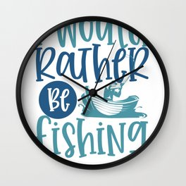 Fishing Novelty I Would Rather Be Fishing Wall Clock
