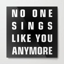No One Sings Like You Anymore Metal Print