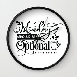 Monday should be optional - Funny hand drawn quotes illustration. Funny humor. Life sayings. Wall Clock