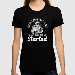 Existentialism Funny Saying T-shirt