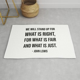 We will stand up for what is right, for what is fair and what is just - John Lewis quote Rug
