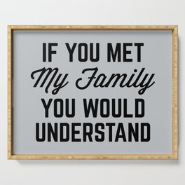 If You Met My Family (Gray) Funny Quote Serving Tray