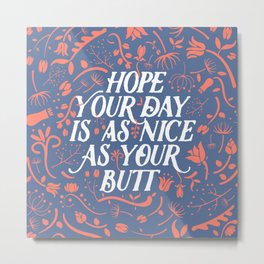 Hope Your Day Is As Nice As Your Butt (Blue Version) Metal Print