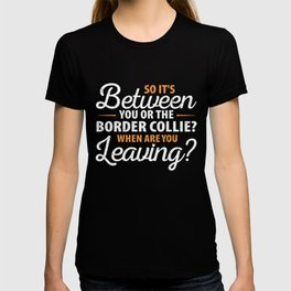 So Its Between You or the Border Collie T-shirt
