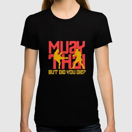 Muay Thai But Did You Die Funny MMA Training Gift T-shirt