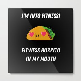 I'm Into Fitness Fit'ness Burrito In My Mouth Metal Print