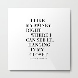 I Like My Money Right Where I Can See It… Hanging In My Closet. Metal Print