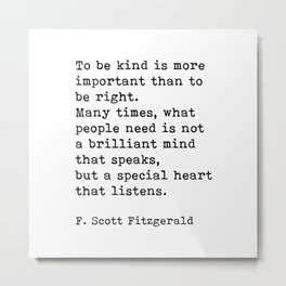 To Be Kind Is More Important, Motivational, F. Scott Fitzgerald Quote Metal Print