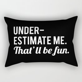 Underestimate Me. That'll Be Fun, Funny Quote Rectangular Pillow