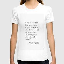 Do you not see how necessary..John Keats T-shirt
