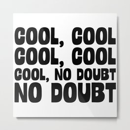 Cool Cool No Doubt Metal Print
