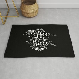 First coffee then do the things. White text on Black. Rug