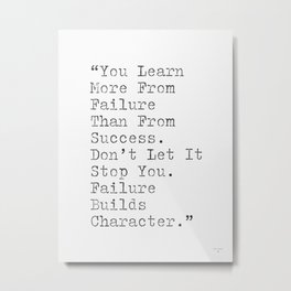 You learn more from failure than from success. Metal Print