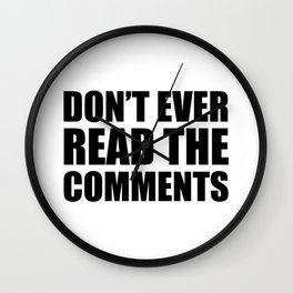 Don't Ever Read The Comments Wall Clock