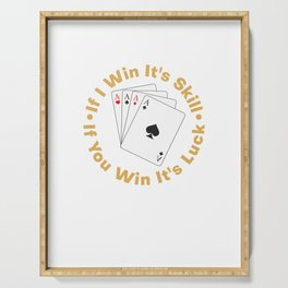 If I Win It's Skill If You Win It's Luck - Poker Game Serving Tray