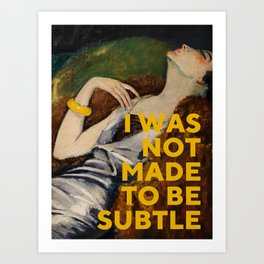 I Was Not Made to Be Subtle, Feminist Art Print