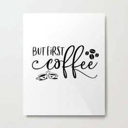 But First Coffee Sign | Coffee Bar | Coffee Sign | Kitchen Sign | Farmhouse Style | Mother's Day Gif Metal Print