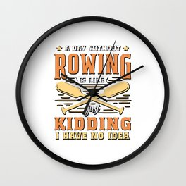 Funny Rowing GIft A Day Without Rowing Is Like... Wall Clock