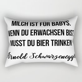 Milch ist für Babys. Wenn du erwachsen bist, musst du Bier trinken.  Arnold Schwarzenegger Rectangular Pillow