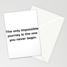 The only impossible journey is the one you never begin - inspirational quotes Stationery Cards