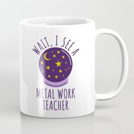 Future Metal Work Teacher Graduation Gift Coffee Mug