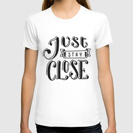 Just stay close T-shirt