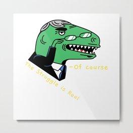 Fun The Struggle is Real Professor T-Rex Metal Print