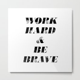 Work Hard and Be Brave Metal Print