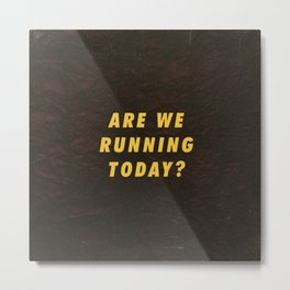 Are we running today Motivational Inspirational Sayings Quotes Metal Print
