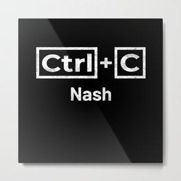 Nash Name, Ctrl C Nash Ctrl V Metal Print