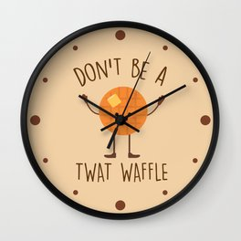 Don't Be A Twat Waffle, Funny, Saying Wall Clock