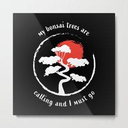My Bonsai Trees are calling - Gardening Metal Print