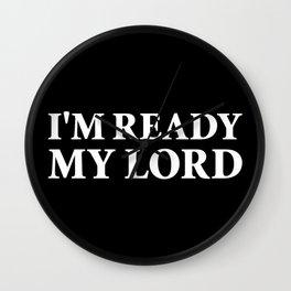 I'm Ready My Lord Wall Clock